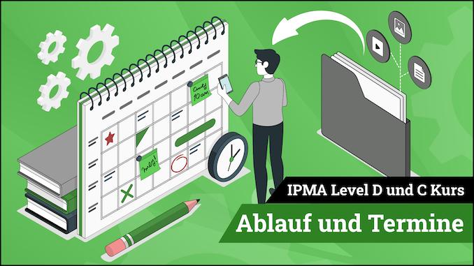 IPMA Level D und IPMA Level C Ablauf und Termine