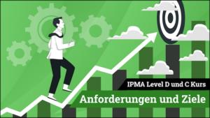 IPMA Level D und IPMA Level C Anforderungen und Ziele