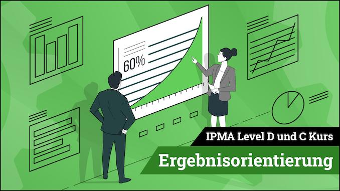 IPMA Level D und IPMA Level C Ergebnisorientierung