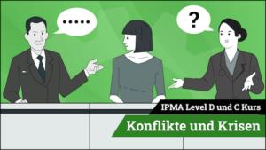 IPMA Level D und IPMA Level C Konflikte und Krisen