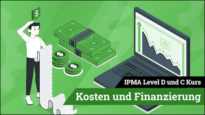 IPMA Level D und IPMA Level C Kosten und Finanzierung