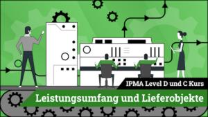 IPMA Level D und IPMA Level C Leistungsumfang und Lieferobjekte