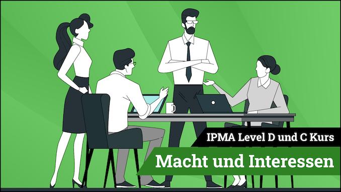 IPMA Level D und IPMA Level C Macht und Interesse