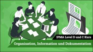 IPMA Level D und IPMA Level C Organisation, Information, Dokumentation