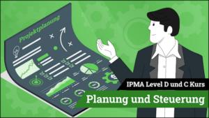 IPMA Level D und IPMA Level C Planung und Steuerung