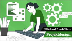 IPMA Level D und IPMA Level C Projektdesign