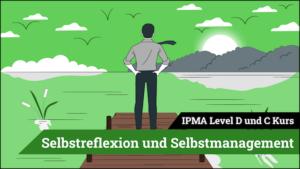 IPMA Level D und IPMA Level C Selbstreflexion und Selbstmanagement