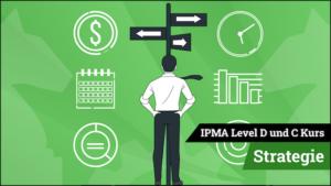 IPMA Level D und IPMA Level C Strategie